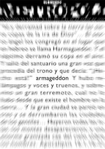 """Portada del suplemento Metropoli (Diario El Mundo) Julio de 1998 - Portada de la guía de ocio de Madrid """"Metrópoli"""" cuyo tema es el estreno de la película """"Armageddon"""". En la parte superior está la cabecera con el nombre de la publicación en mayúsculas. El resto de la portada es exclusivamente tipográfica en la que se reproduce un  fragmento de un texto apocalíptico con la particularidad de que aparece desenfocado salvo por la palabra """"armageddon"""" en su centro. Pulse para ampliar."""