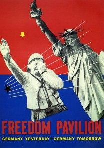"""La imagen muestra un cartel en el que el fondo está dividido en dos campos de color: el superior es rojo brillante y el inferior, azul. Superpuesto a ese fondo aparece un fotomontaje de una mujer, que alza el brazo haciendo el saludo nazi mientras que con la otra mano se lleva un pañuelo a la cara para enjugar sus lágrimas. En paralelo a esta foto aparece la Estatua de la Libertad, cuyo brazo levantando la antorcha reproduce el mismo gesto que el de la mujer. En la parte interior aparece """"Freedom Pavilion"""" y """"Germany yesterday"""" (bajo la mujer) y """"Germany tomorrow"""" (bajo la estatua de la libertad). Pulse para ampliar."""